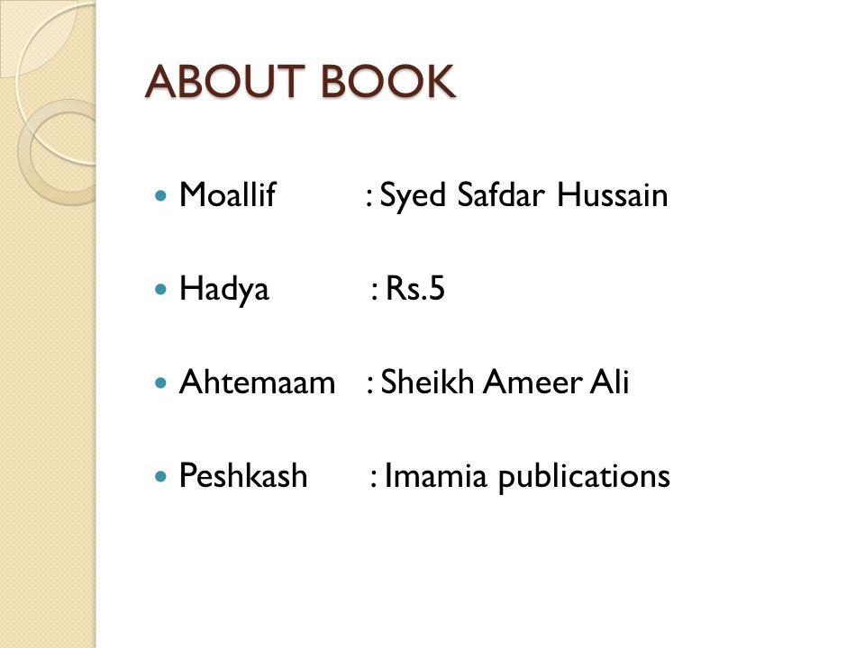 ABOUT BOOK Moallif : Syed Safdar Hussain Hadya : Rs.5 Ahtemaam : Sheikh Ameer Ali Peshkash : Imamia publications