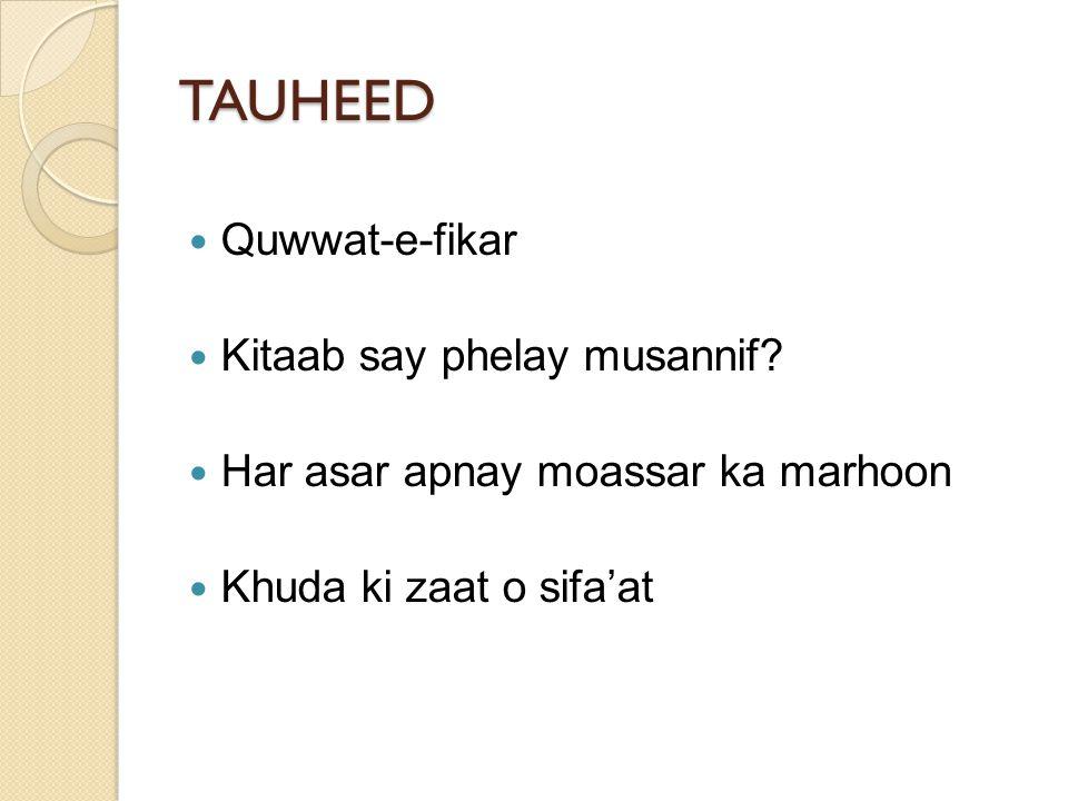 TAUHEED Quwwat-e-fikar Kitaab say phelay musannif? Har asar apnay moassar ka marhoon Khuda ki zaat o sifa'at