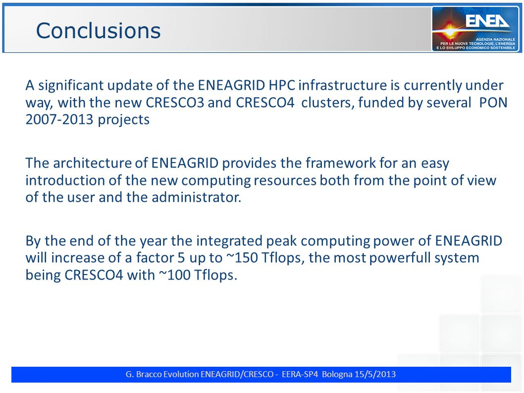 G. Bracco Evolution ENEAGRID/CRESCO - EERA-SP4 Bologna 15/5/2013 ENE Conclusions A significant update of the ENEAGRID HPC infrastructure is currently