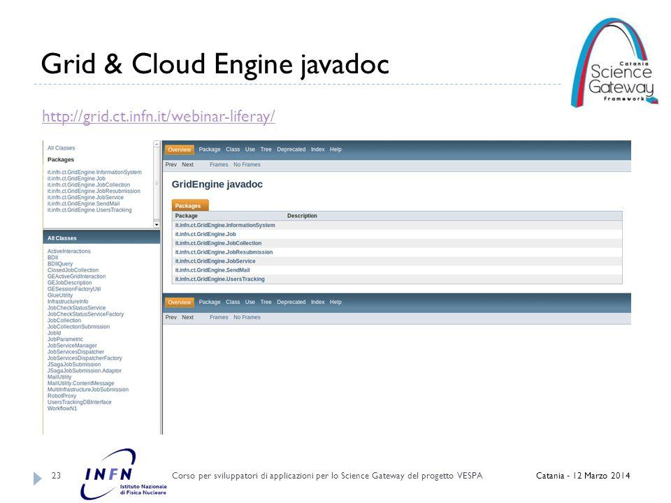 Grid & Cloud Engine javadoc Corso per sviluppatori di applicazioni per lo Science Gateway del progetto VESPA 23 Catania - 12 Marzo 2014 http://grid.ct.infn.it/webinar-liferay/