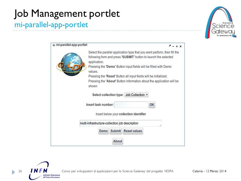 Job Management portlet mi-parallel-app-portlet Corso per sviluppatori di applicazioni per lo Science Gateway del progetto VESPA 26 Catania - 12 Marzo 2014