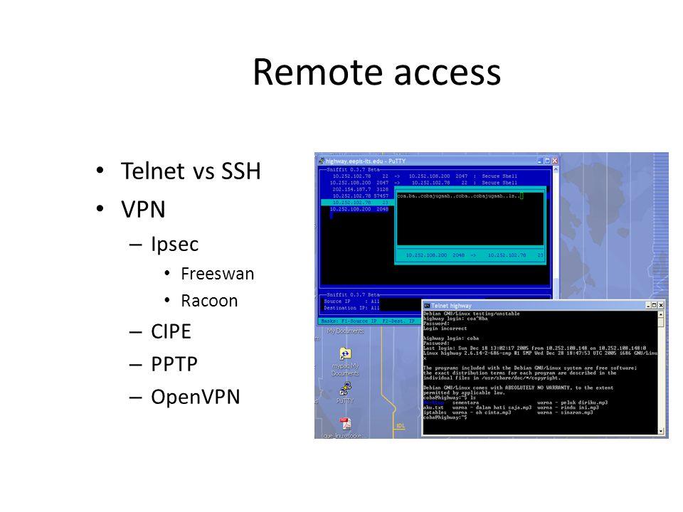 Remote access Telnet vs SSH VPN – Ipsec Freeswan Racoon – CIPE – PPTP – OpenVPN