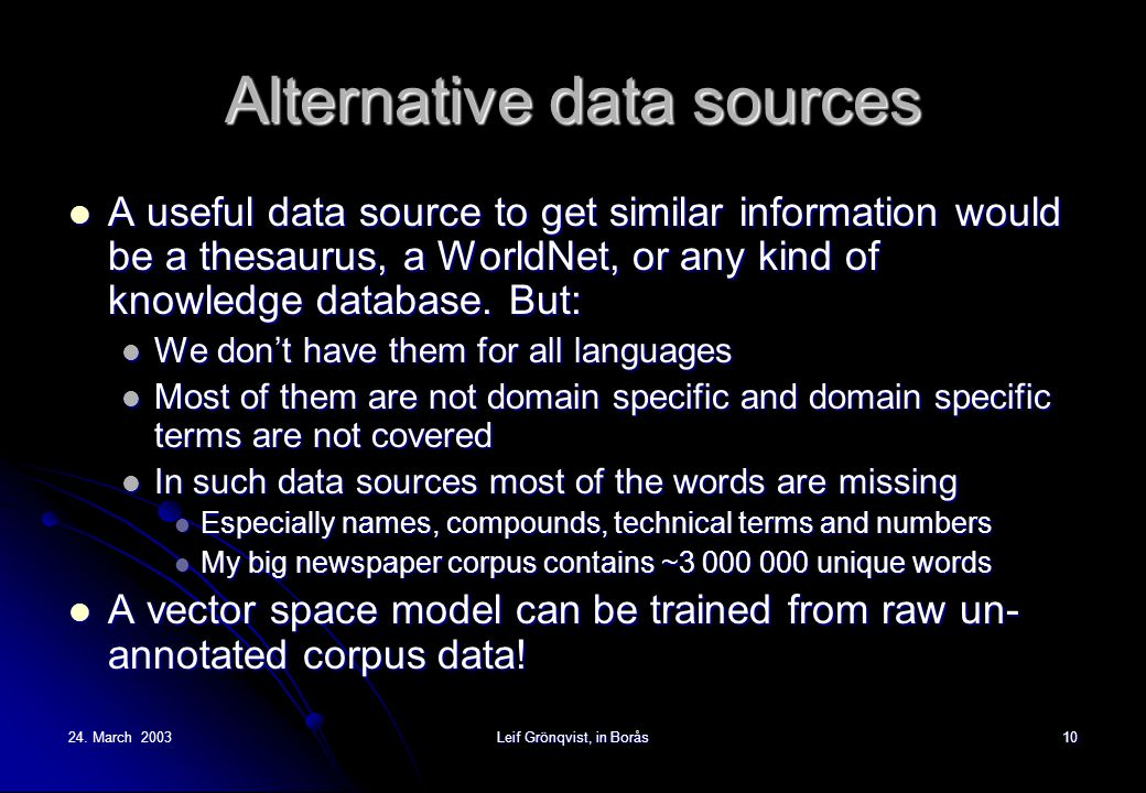 24. March 2003Leif Grönqvist, in Borås10 Alternative data sources A useful data source to get similar information would be a thesaurus, a WorldNet, or