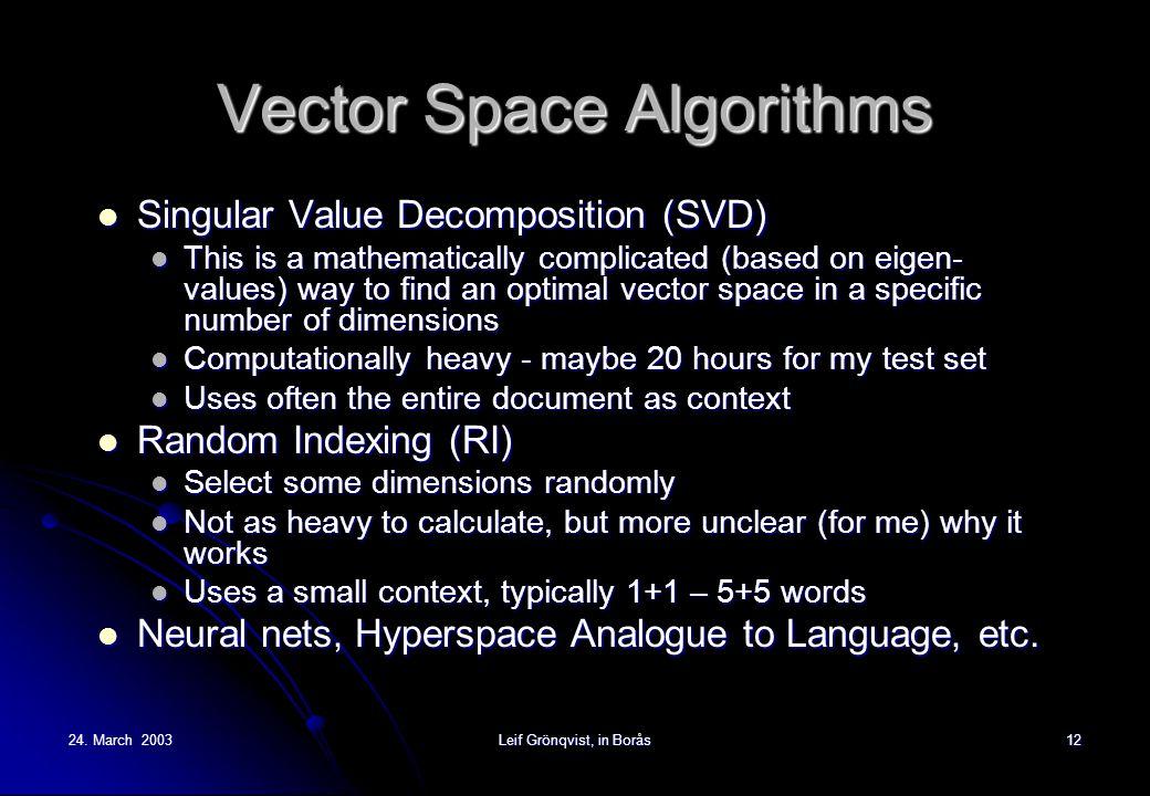 24. March 2003Leif Grönqvist, in Borås12 Vector Space Algorithms Singular Value Decomposition (SVD) Singular Value Decomposition (SVD) This is a mathe
