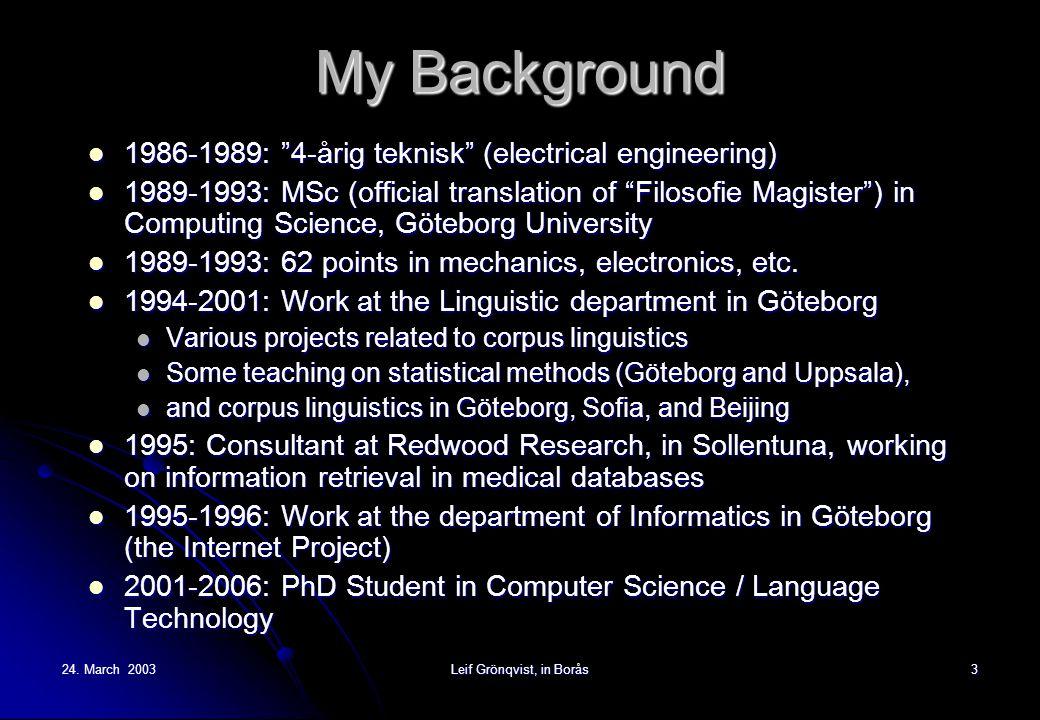 """24. March 2003Leif Grönqvist, in Borås3 My Background 1986-1989: """"4-årig teknisk"""" (electrical engineering) 1986-1989: """"4-årig teknisk"""" (electrical eng"""