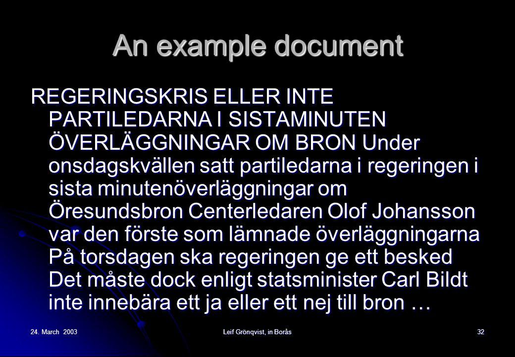 24. March 2003Leif Grönqvist, in Borås32 An example document REGERINGSKRIS ELLER INTE PARTILEDARNA I SISTAMINUTEN ÖVERLÄGGNINGAR OM BRON Under onsdags
