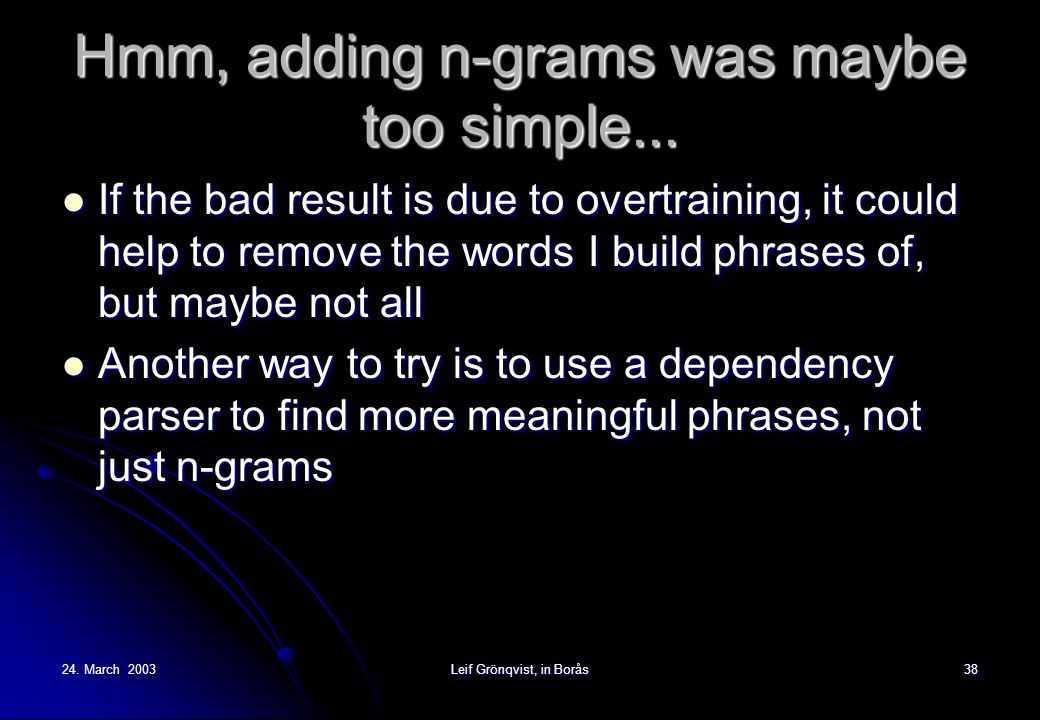 24.March 2003Leif Grönqvist, in Borås38 Hmm, adding n-grams was maybe too simple...