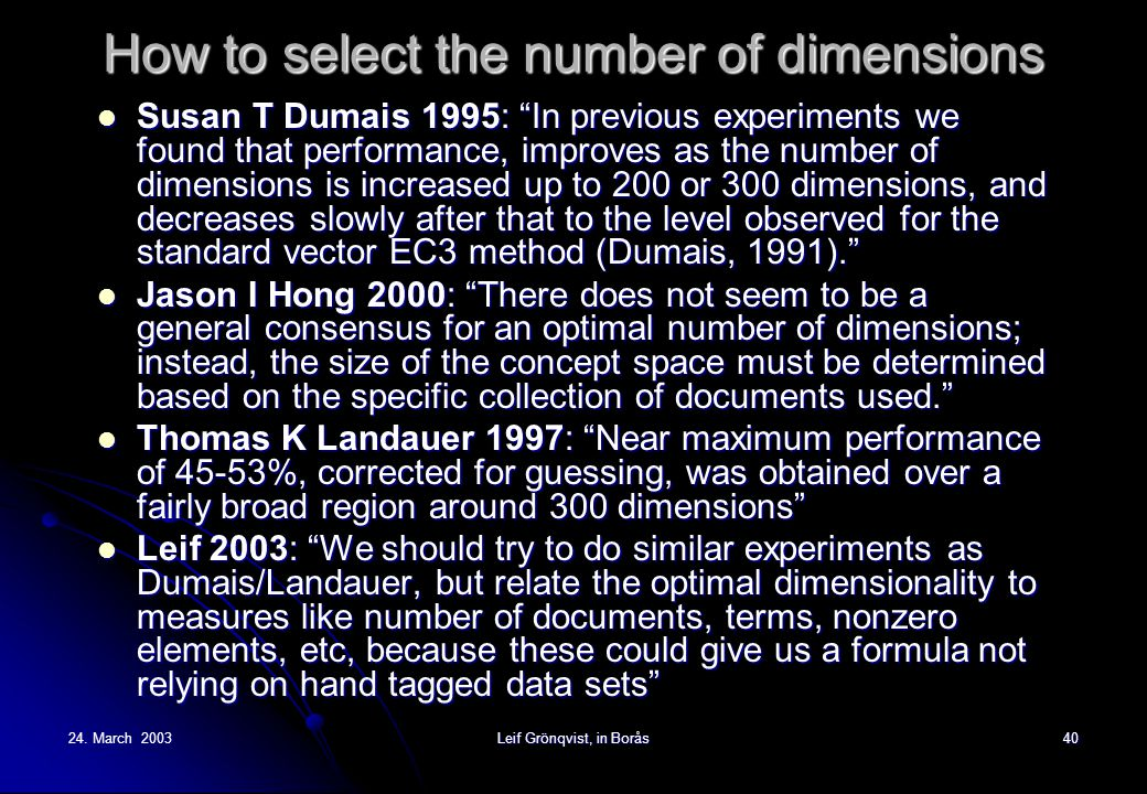 """24. March 2003Leif Grönqvist, in Borås40 How to select the number of dimensions Susan T Dumais 1995: """"In previous experiments we found that performanc"""