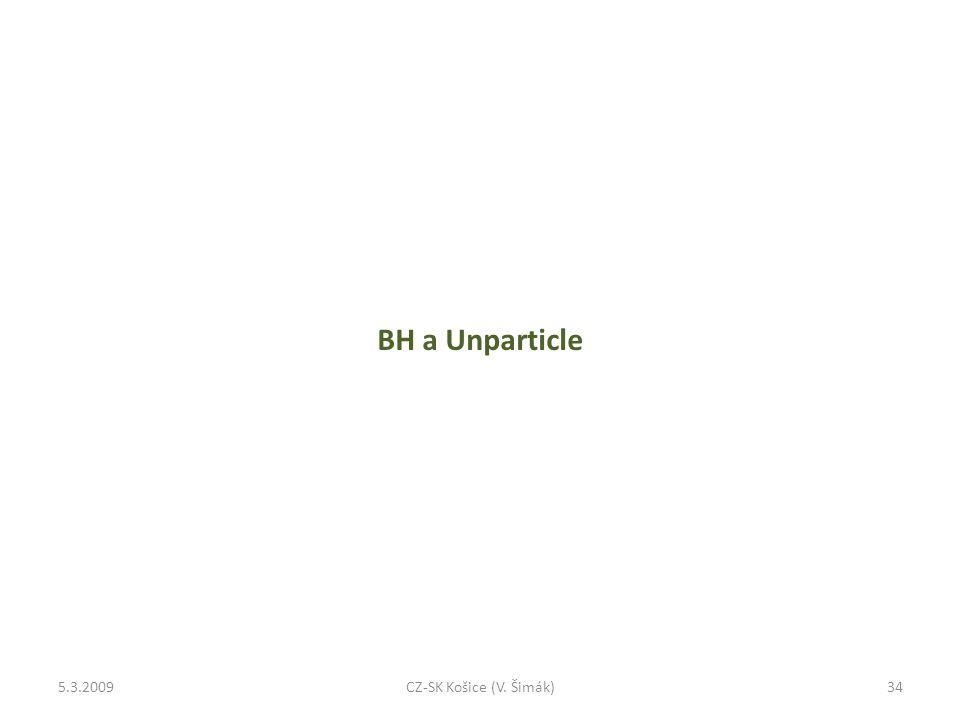 BH a Unparticle 5.3.200934CZ-SK Košice (V. Šimák)