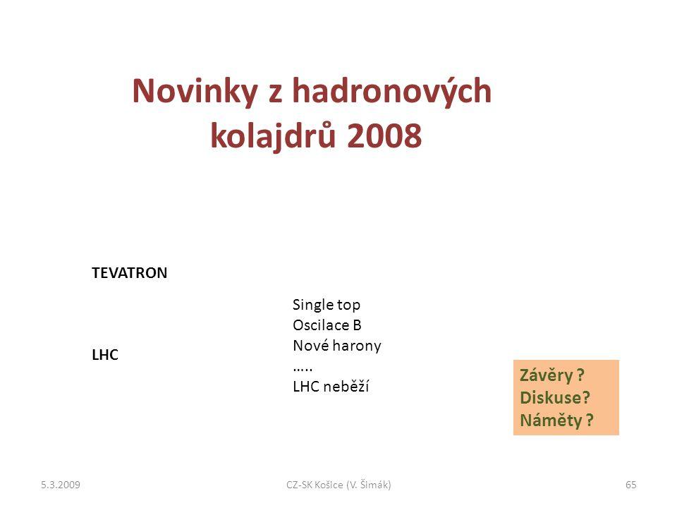 Novinky z hadronových kolajdrů 2008 TEVATRON LHC 5.3.200965CZ-SK Košice (V.