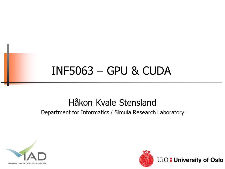 INF5063, Pål Halvorsen, Carsten Griwodz, Håvard Espeland, Håkon Stensland University of Oslo GPU – Graphics Processing Units