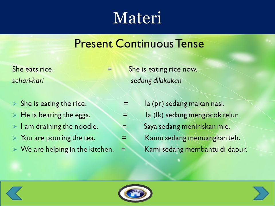 Present Continuous Tense She eats rice. = She is eating rice now.