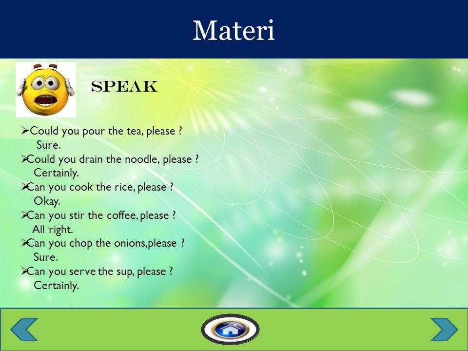 Materi Speak  Could you pour the tea, please . Sure.