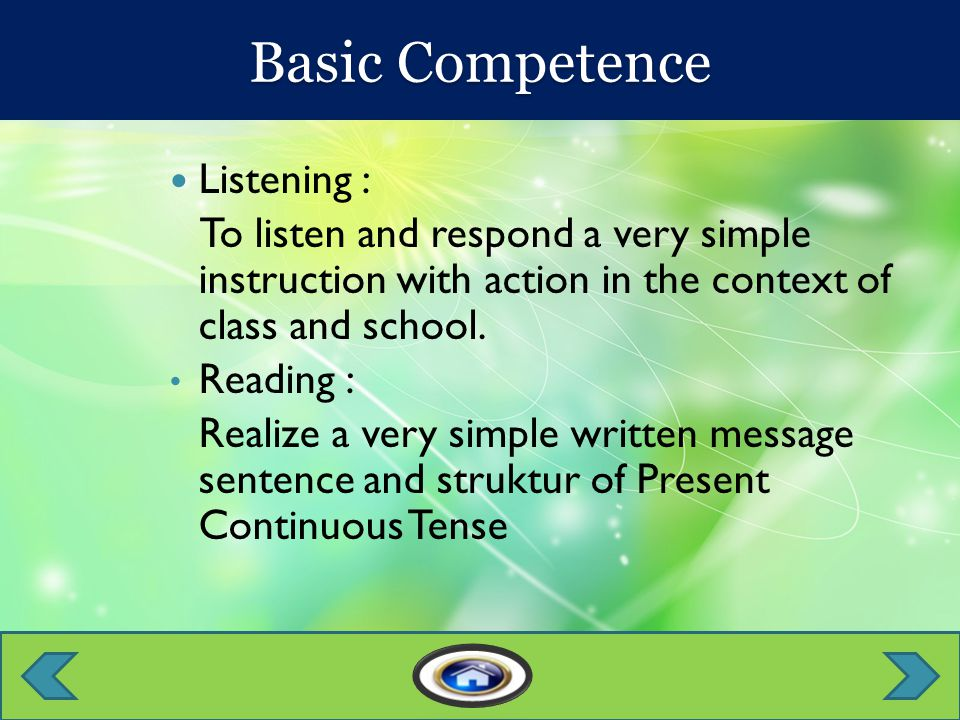 Listening : To listen and respond a very simple instruction with action in the context of class and school.