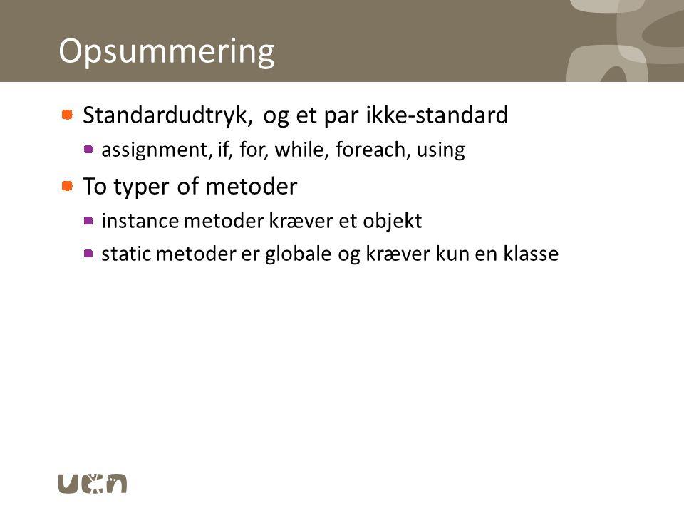 Opsummering Standardudtryk, og et par ikke-standard assignment, if, for, while, foreach, using To typer of metoder instance metoder kræver et objekt static metoder er globale og kræver kun en klasse