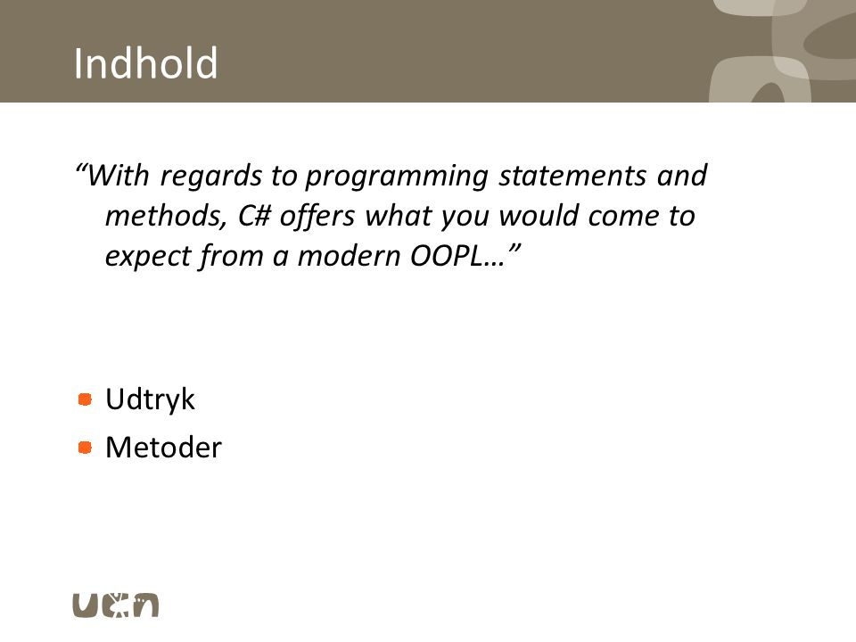 Indhold With regards to programming statements and methods, C# offers what you would come to expect from a modern OOPL… Udtryk Metoder