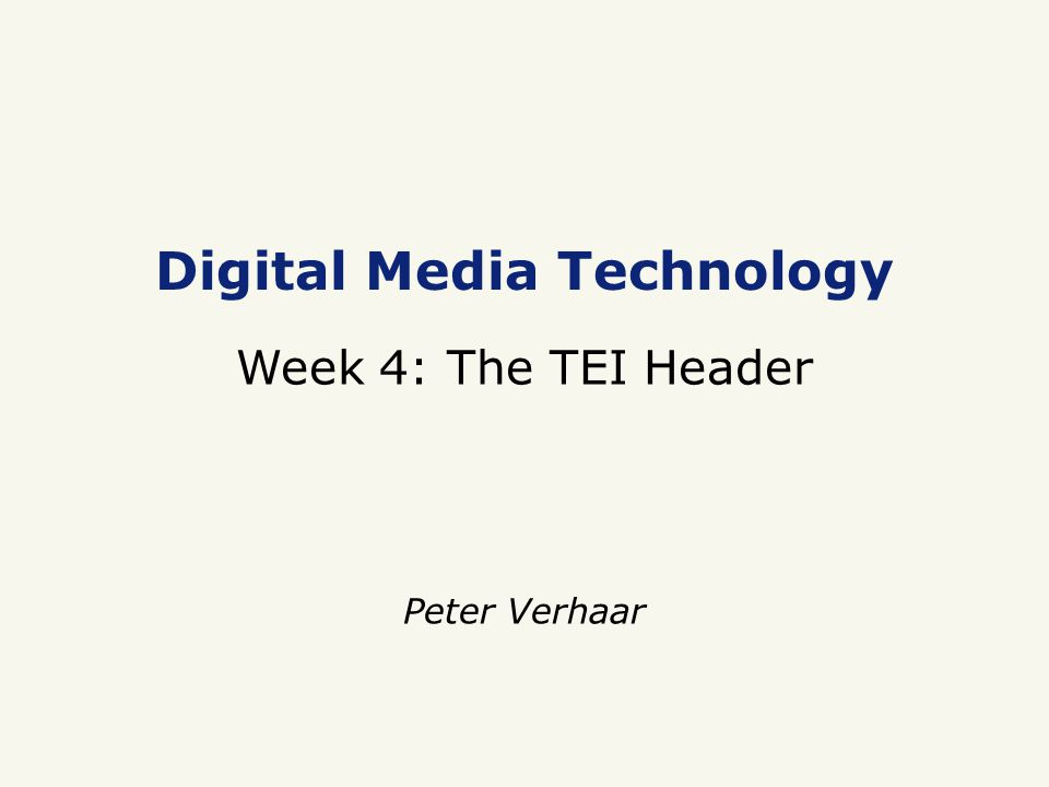 Digital Media Technology Week 4: The TEI Header Peter Verhaar