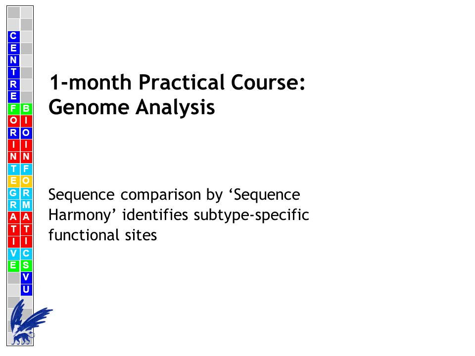 C E N T R F O R I N T E G R A T I V E B I O I N F O R M A T I C S V U E 1-month Practical Course: Genome Analysis Sequence comparison by 'Sequence Harmony' identifies subtype-specific functional sites