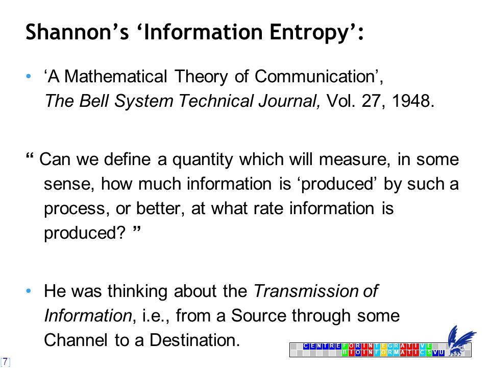 [7] [7][7] CENTRFORINTEGRATIVE BIOINFORMATICSVU E Shannon's 'Information Entropy': 'A Mathematical Theory of Communication', The Bell System Technical Journal, Vol.