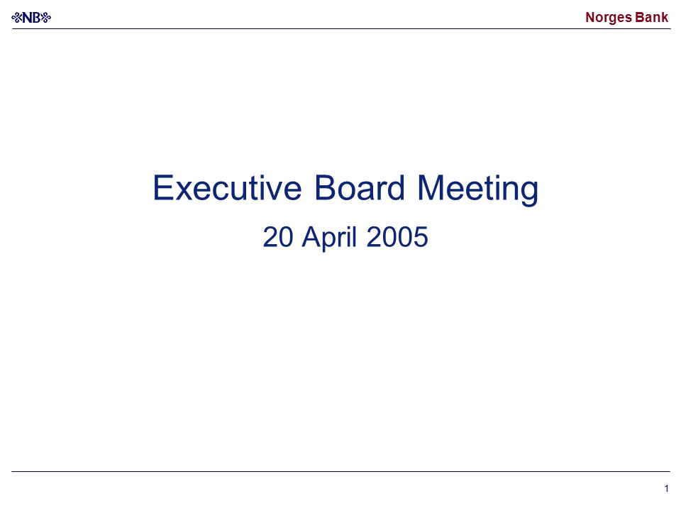 Norges Bank 1 Executive Board Meeting 20 April 2005