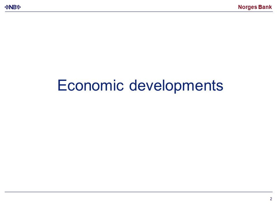 Norges Bank 2 Economic developments