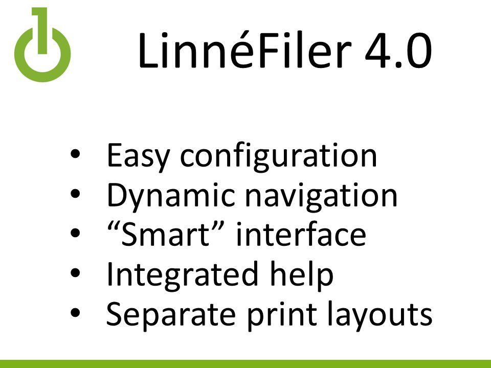 LinnéFiler 4.0 Easy configuration Dynamic navigation Smart interface Integrated help Separate print layouts
