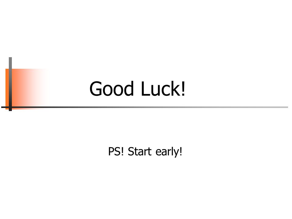 Good Luck! PS! Start early!
