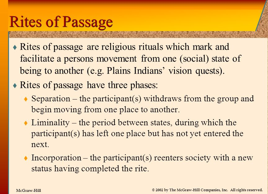 © 2002 by The McGraw-Hill Companies, Inc. All rights reserved. McGraw-Hill Rites of Passage  Rites of passage are religious rituals which mark and fa