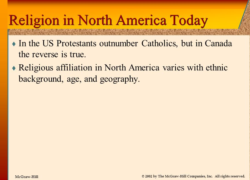 © 2002 by The McGraw-Hill Companies, Inc. All rights reserved. McGraw-Hill Religion in North America Today  In the US Protestants outnumber Catholics