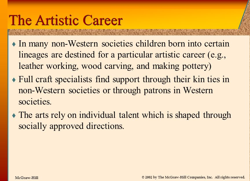 © 2002 by The McGraw-Hill Companies, Inc. All rights reserved. McGraw-Hill The Artistic Career  In many non-Western societies children born into cert