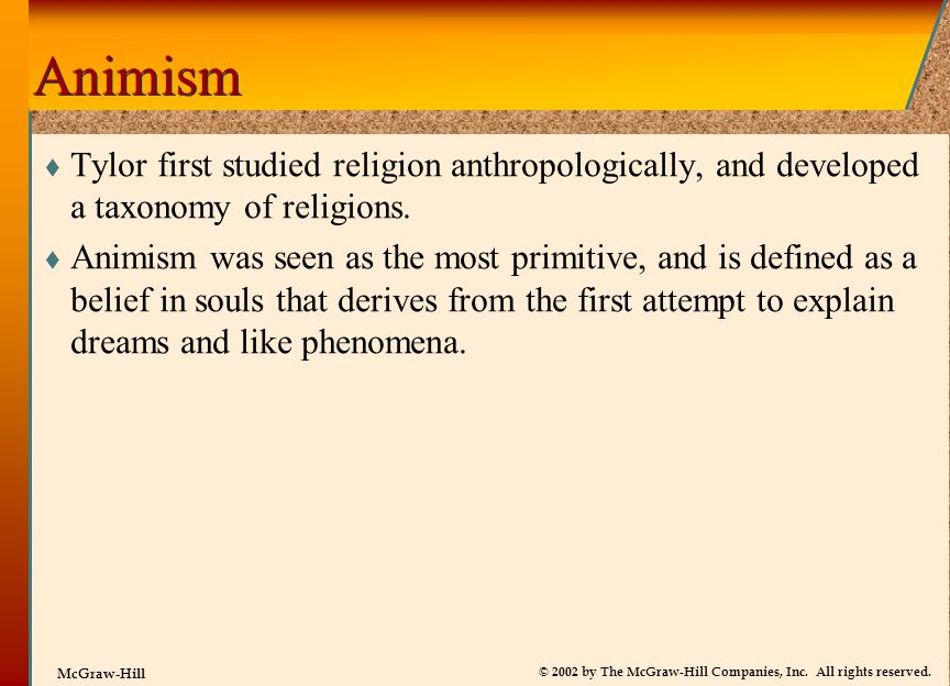© 2002 by The McGraw-Hill Companies, Inc. All rights reserved. McGraw-Hill Animism  Tylor first studied religion anthropologically, and developed a t