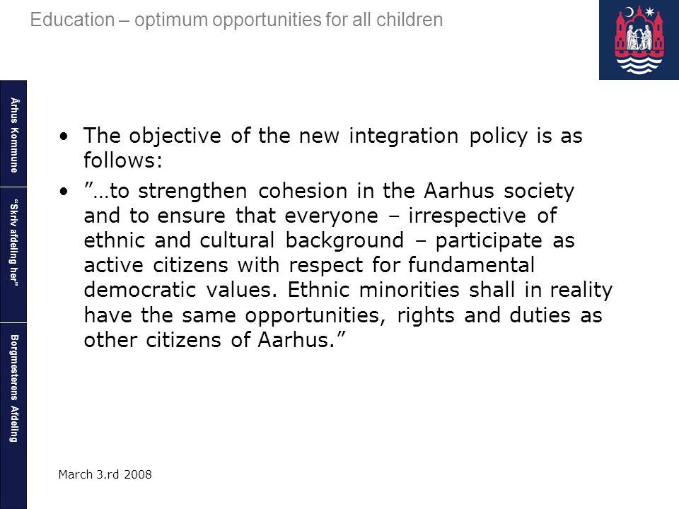 "Århus Kommune Borgmesterens Afdeling Education – optimum opportunities for all children ""Skriv afdeling her"" March 3.rd 2008 The objective of the new"