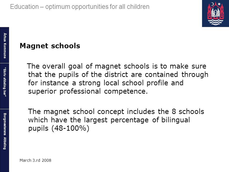 "Århus Kommune Borgmesterens Afdeling Education – optimum opportunities for all children ""Skriv afdeling her"" March 3.rd 2008 Magnet schools The overal"