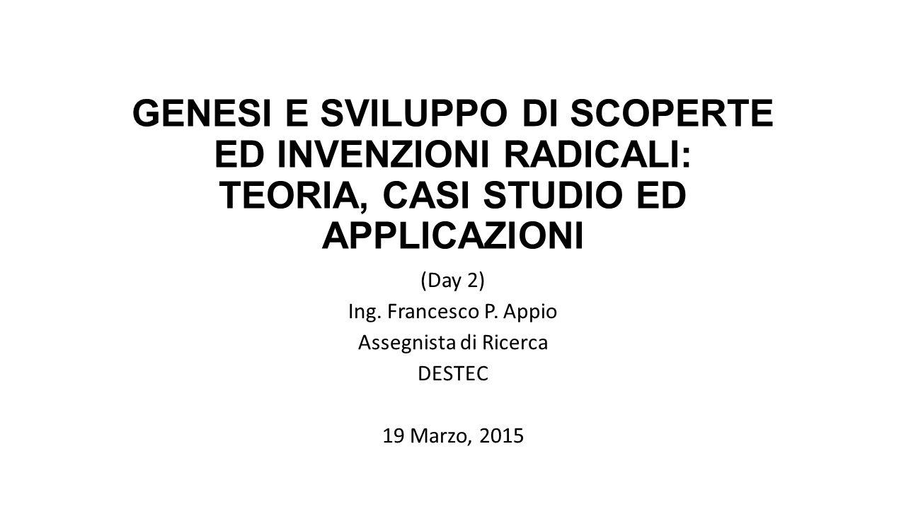 GENESI E SVILUPPO DI SCOPERTE ED INVENZIONI RADICALI: TEORIA, CASI STUDIO ED APPLICAZIONI (Day 2) Ing.