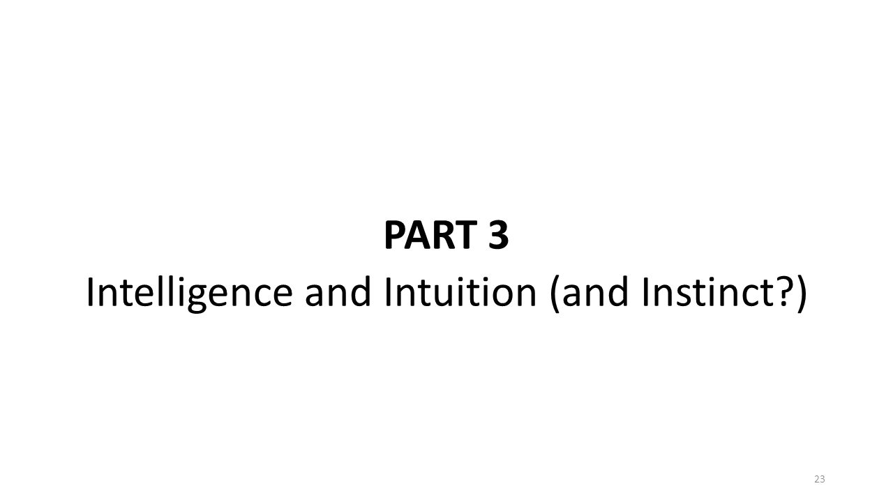 PART 3 Intelligence and Intuition (and Instinct?) 23