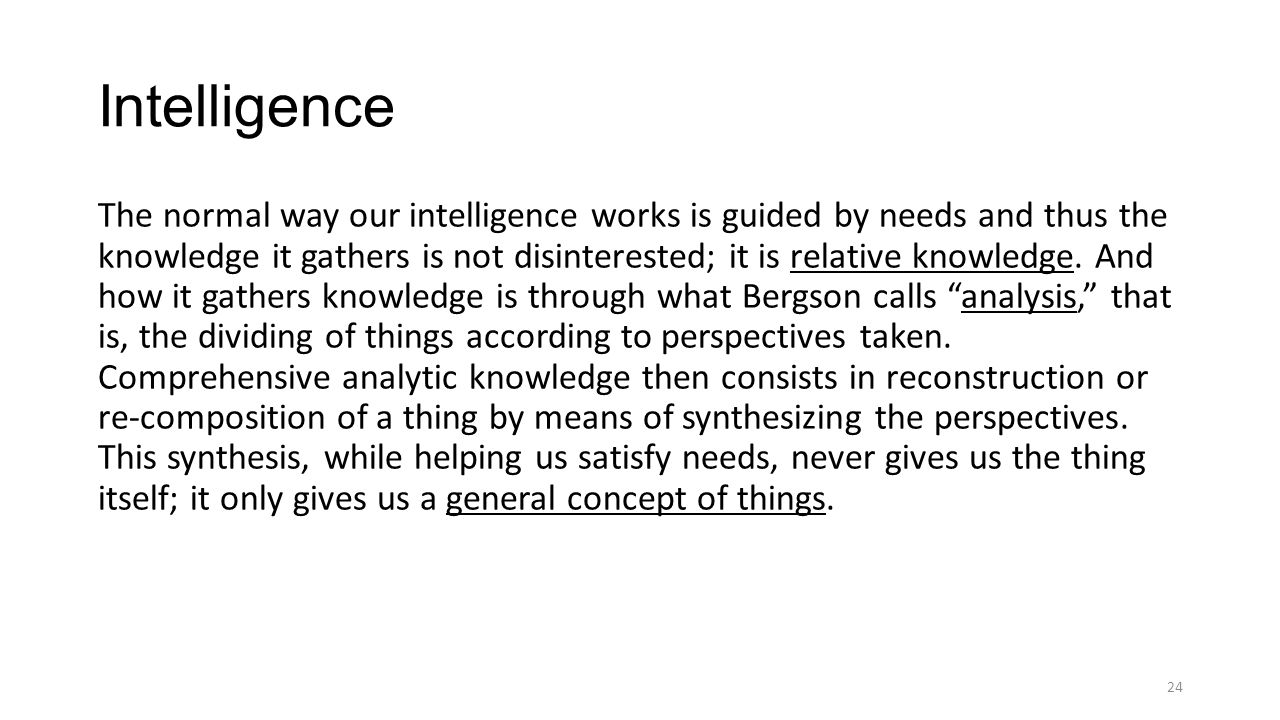 Intelligence The normal way our intelligence works is guided by needs and thus the knowledge it gathers is not disinterested; it is relative knowledge.