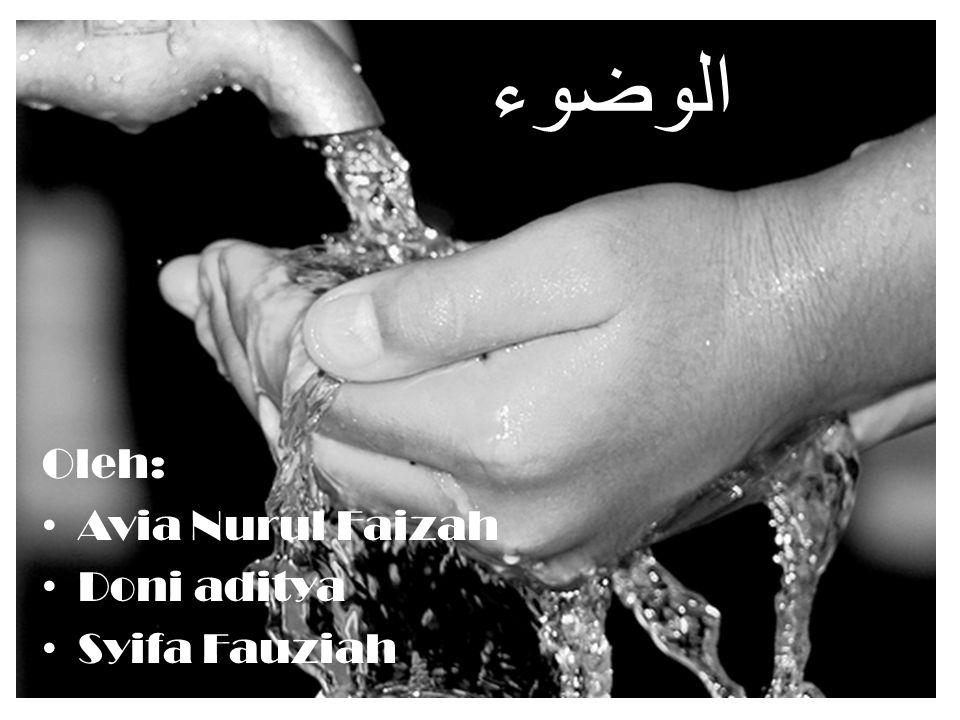 الوضوء Oleh: Avia Nurul Faizah Doni aditya Syifa Fauziah