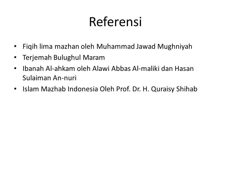 Referensi Fiqih lima mazhan oleh Muhammad Jawad Mughniyah Terjemah Bulughul Maram Ibanah Al-ahkam oleh Alawi Abbas Al-maliki dan Hasan Sulaiman An-nuri Islam Mazhab Indonesia Oleh Prof.