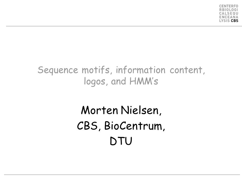 Sequence motifs, information content, logos, and HMM's Morten Nielsen, CBS, BioCentrum, DTU