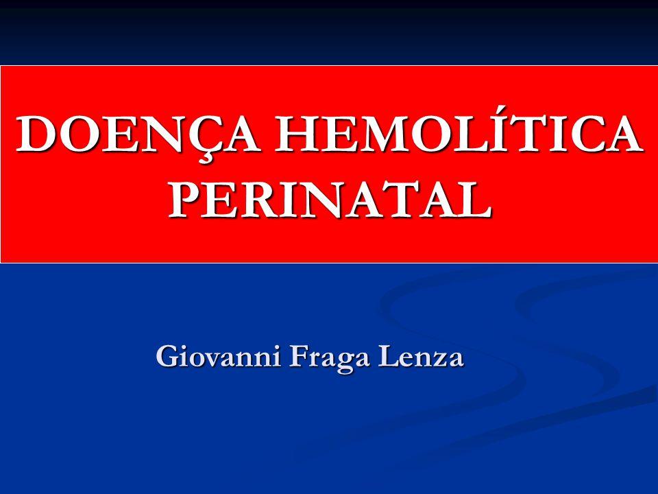 DOENÇA HEMOLÍTICA PERINATAL Giovanni Fraga Lenza