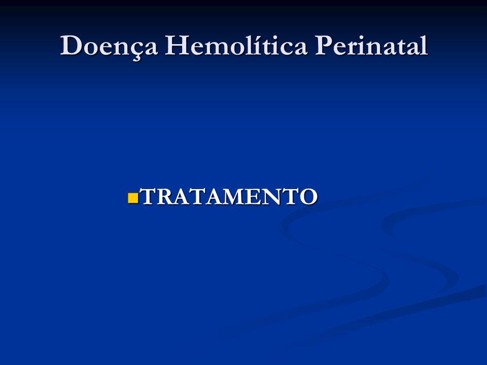Doença Hemolítica Perinatal TRATAMENTO TRATAMENTO