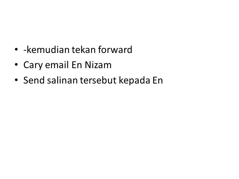 -kemudian tekan forward Cary email En Nizam Send salinan tersebut kepada En