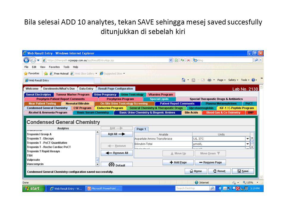 Bila selesai ADD 10 analytes, tekan SAVE sehingga mesej saved succesfully ditunjukkan di sebelah kiri