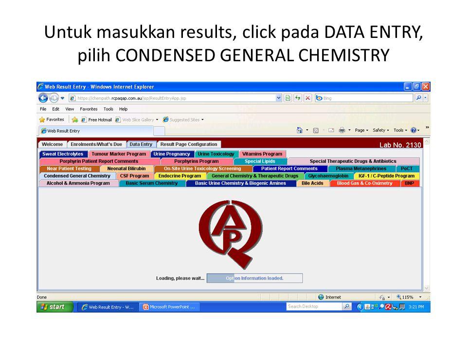 Untuk masukkan results, click pada DATA ENTRY, pilih CONDENSED GENERAL CHEMISTRY
