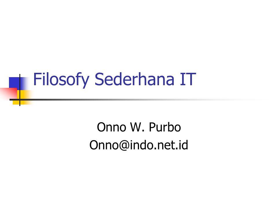 Filosofy Sederhana IT Onno W. Purbo Onno@indo.net.id