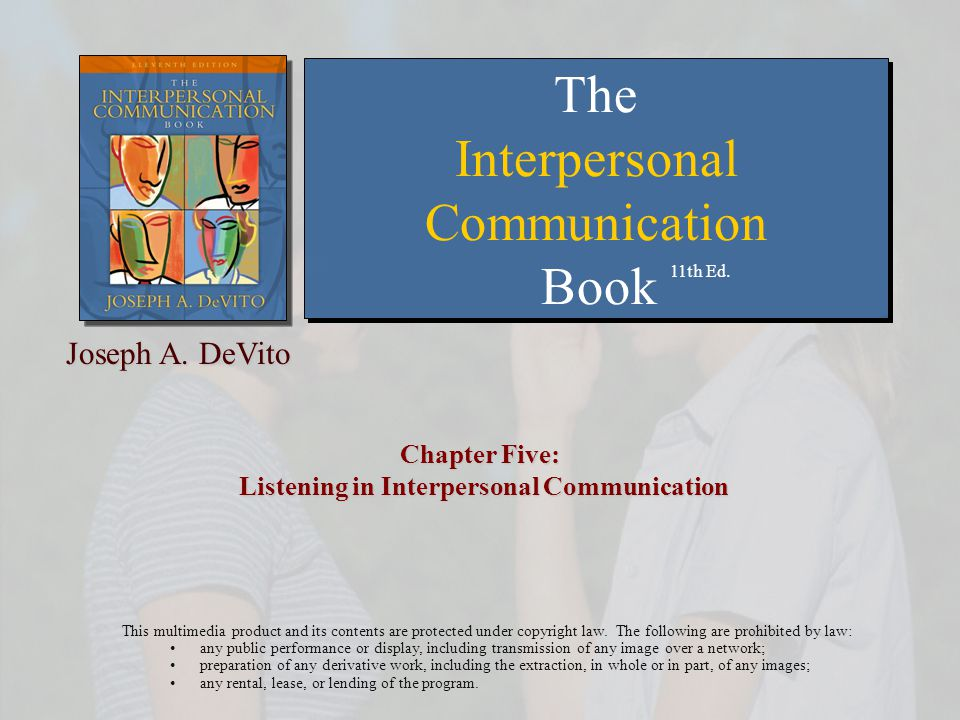 Chapter 5: Listening in Interpersonal Communication Copyright © 2007 Allyn and Bacon2 Most of the successful people I know are the ones who do more listening than talking.