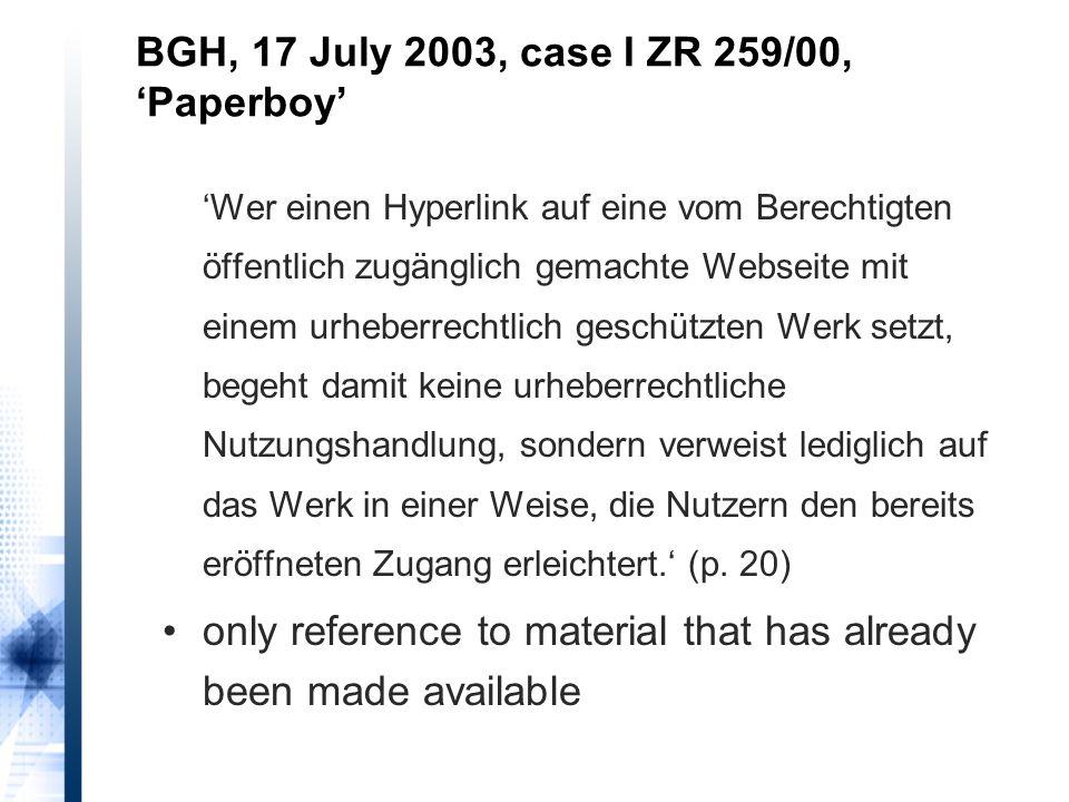 BGH, 17 July 2003, case I ZR 259/00, 'Paperboy' 'Wer einen Hyperlink auf eine vom Berechtigten öffentlich zugänglich gemachte Webseite mit einem urheb