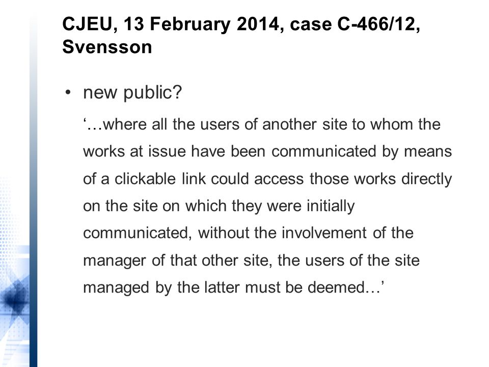 new public? '…where all the users of another site to whom the works at issue have been communicated by means of a clickable link could access those wo