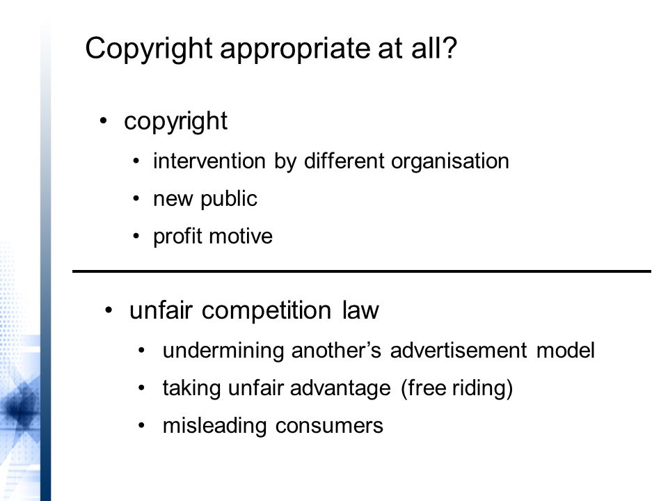copyright intervention by different organisation new public profit motive unfair competition law undermining another's advertisement model taking unfair advantage (free riding) misleading consumers Copyright appropriate at all?