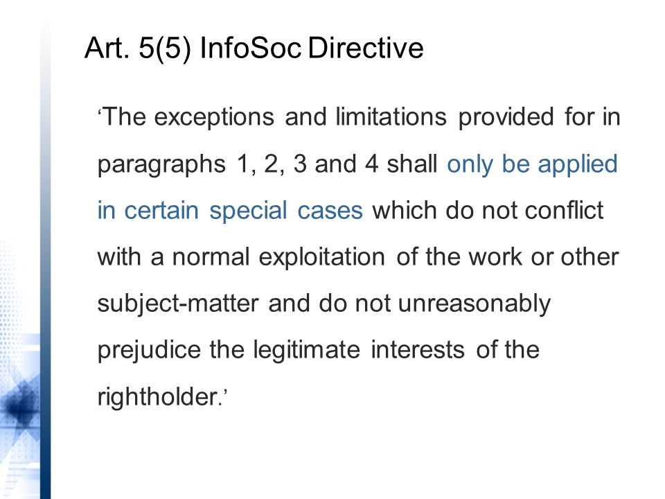 ' The exceptions and limitations provided for in paragraphs 1, 2, 3 and 4 shall only be applied in certain special cases which do not conflict with a normal exploitation of the work or other subject-matter and do not unreasonably prejudice the legitimate interests of the rightholder.' Art.